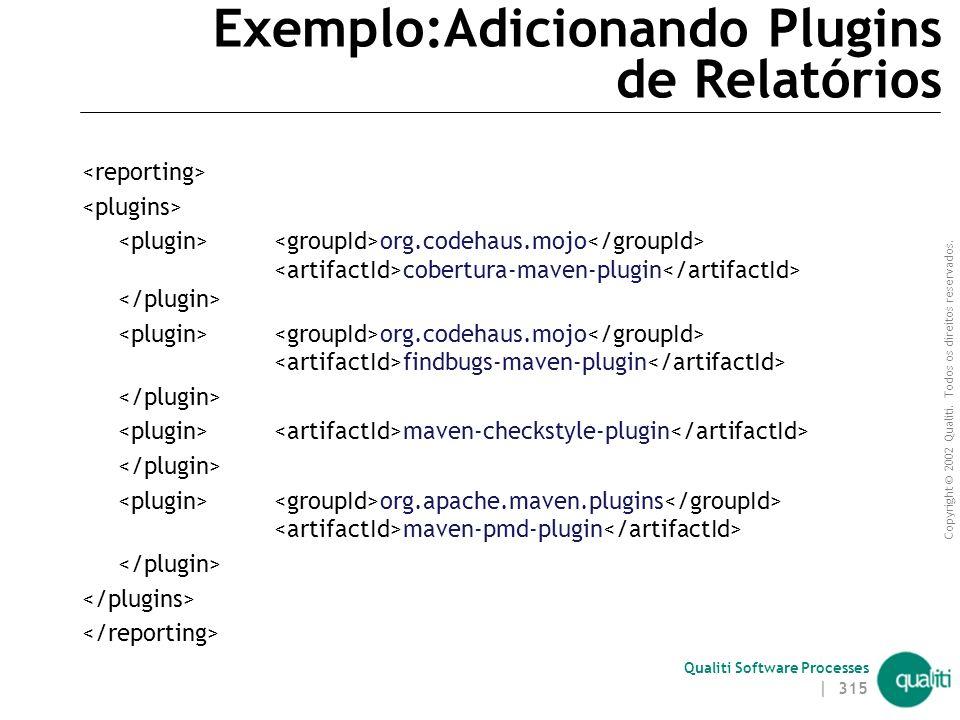 Copyright © 2002 Qualiti. Todos os direitos reservados. Qualiti Software Processes Exemplo: Adicionando plugins ao build org.codehaus.mojo cobertura-m