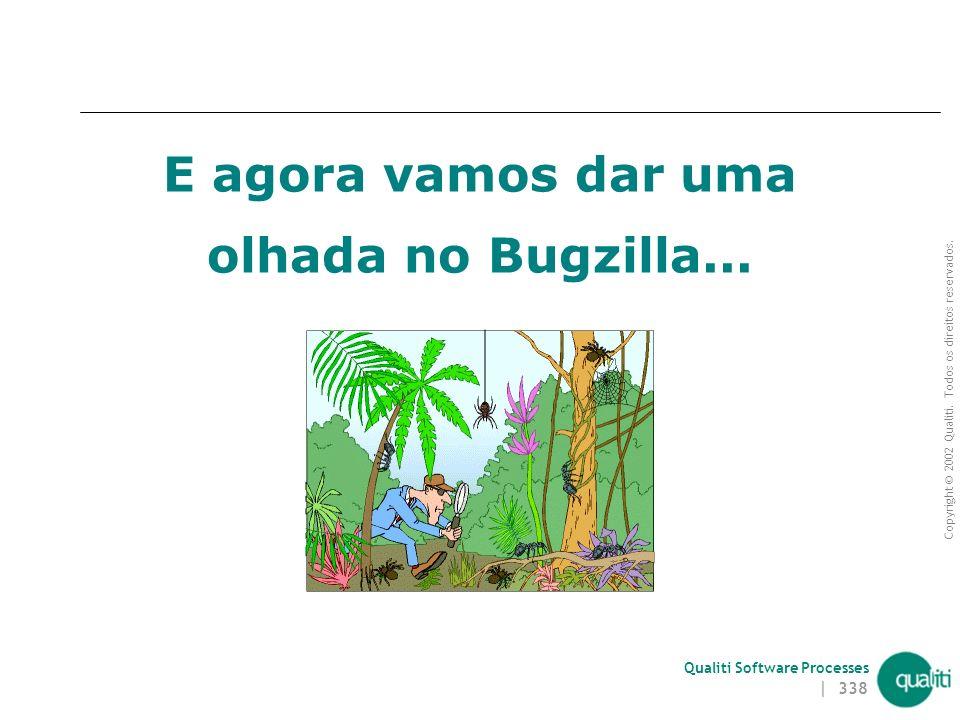 Copyright © 2002 Qualiti. Todos os direitos reservados. Qualiti Software Processes | 337 Bugzilla – Menu de Operações