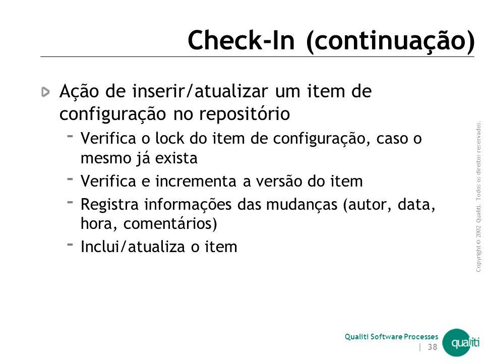 Copyright © 2002 Qualiti. Todos os direitos reservados. Qualiti Software Processes | 37 Check-In Check-in Repositóriocliente