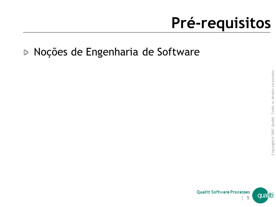 Copyright © 2002 Qualiti. Todos os direitos reservados. Qualiti Software Processes | 4 Objetivos Fornecer os principais conceitos relacionados a GC Cr