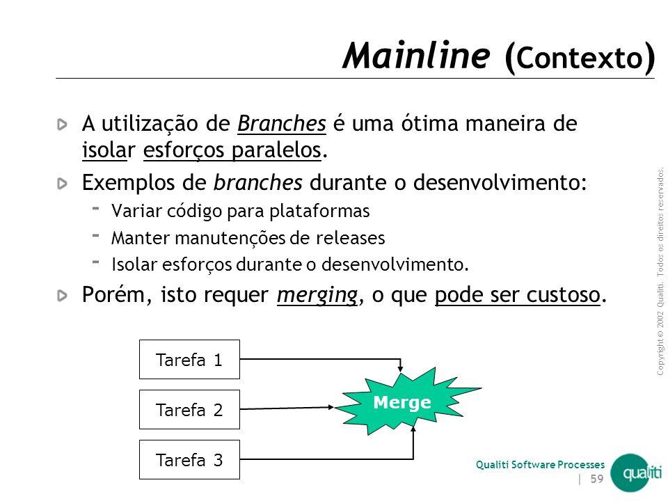 Copyright © 2002 Qualiti. Todos os direitos reservados. Qualiti Software Processes | 58 Mainline Simplifique seu modelo Classificação: Codeline Você q