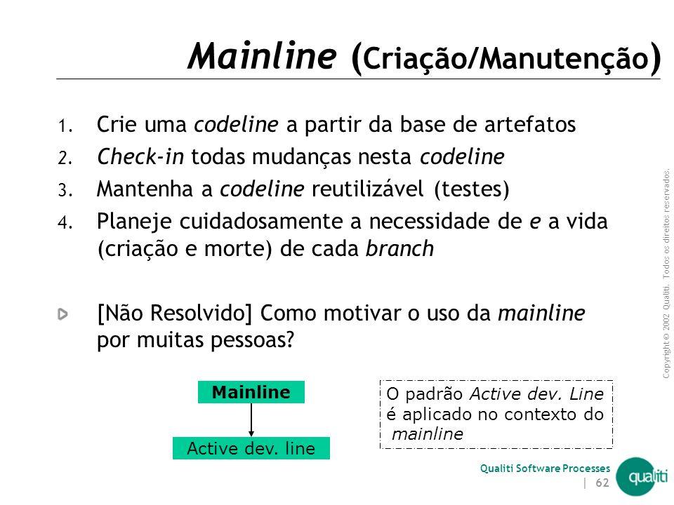 Copyright © 2002 Qualiti. Todos os direitos reservados. Qualiti Software Processes | 61 Mainline ( Solução ) Controle o uso de branch elegendo uma lin