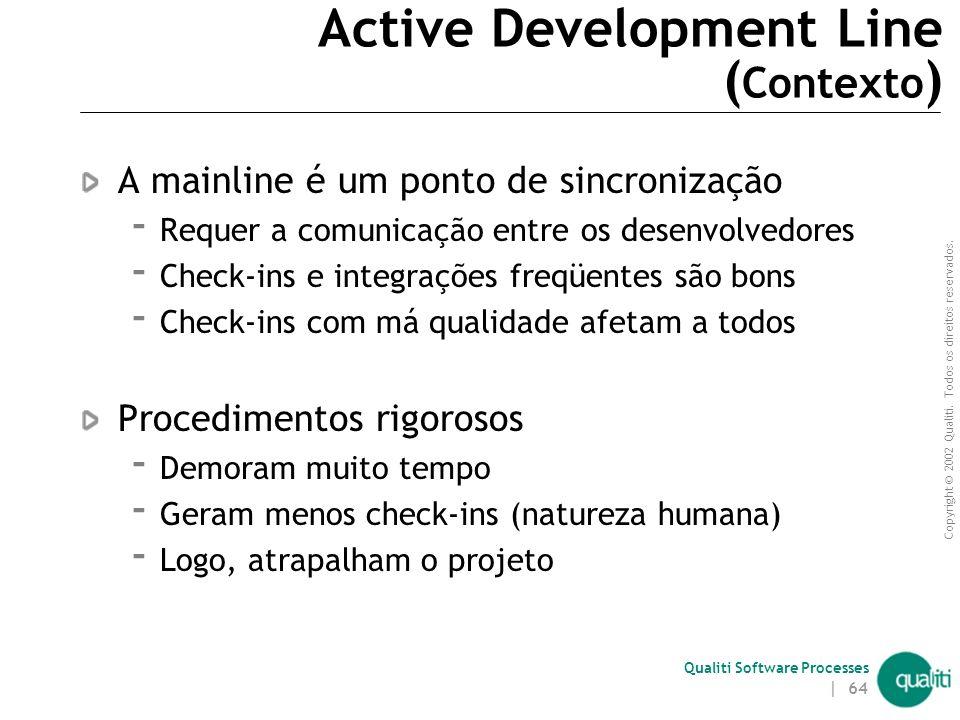 Copyright © 2002 Qualiti. Todos os direitos reservados. Qualiti Software Processes | 63 Active Development Line Defina suas metas Classificação: Codel