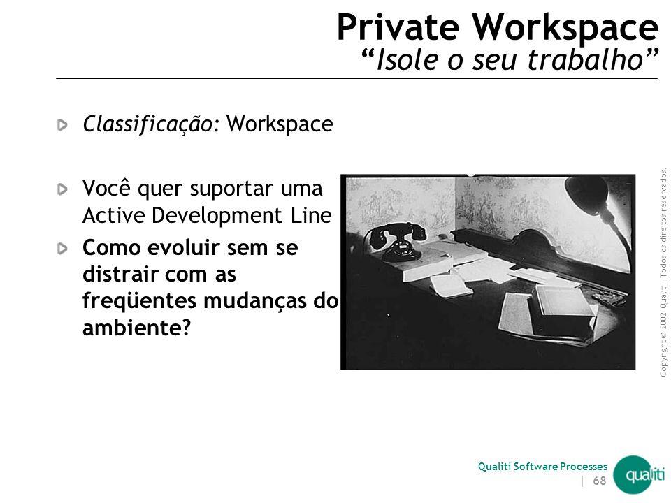 Copyright © 2002 Qualiti. Todos os direitos reservados. Qualiti Software Processes | 67 Active Development Line ( Problemas não resolvidos ) Alguns pa