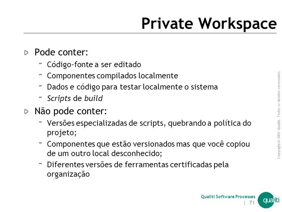 Copyright © 2002 Qualiti. Todos os direitos reservados. Qualiti Software Processes | 70 Private Workspace ( Solução ) Crie um ambiente de trabalho pri