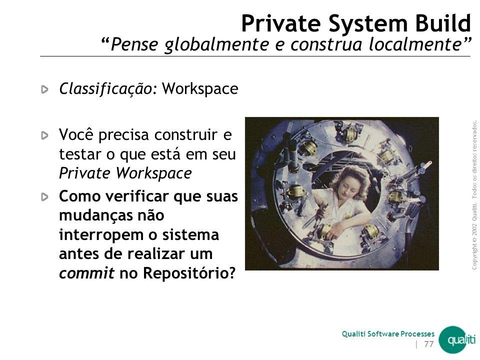 Copyright © 2002 Qualiti. Todos os direitos reservados. Qualiti Software Processes | 76 Repository ( Problemas restantes ) Caso a ferramenta de contro