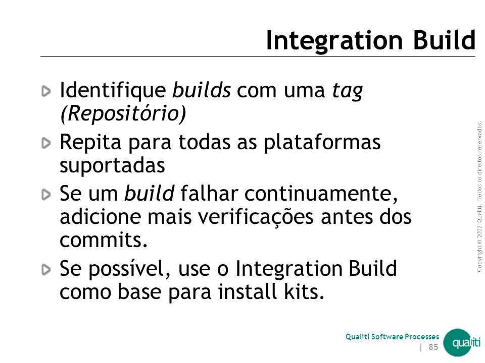 Copyright © 2002 Qualiti. Todos os direitos reservados. Qualiti Software Processes | 84 Integration Build ( Processo ) Determine a freqüências de acor