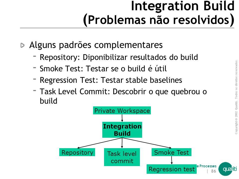 Copyright © 2002 Qualiti. Todos os direitos reservados. Qualiti Software Processes | 85 Integration Build Identifique builds com uma tag (Repositório)
