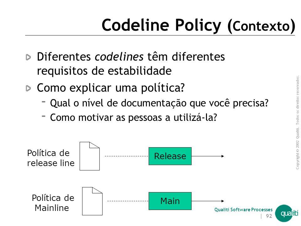 Copyright © 2002 Qualiti. Todos os direitos reservados. Qualiti Software Processes | 91 Codeline PolicyDefina as regras Classificação: Codeline Active