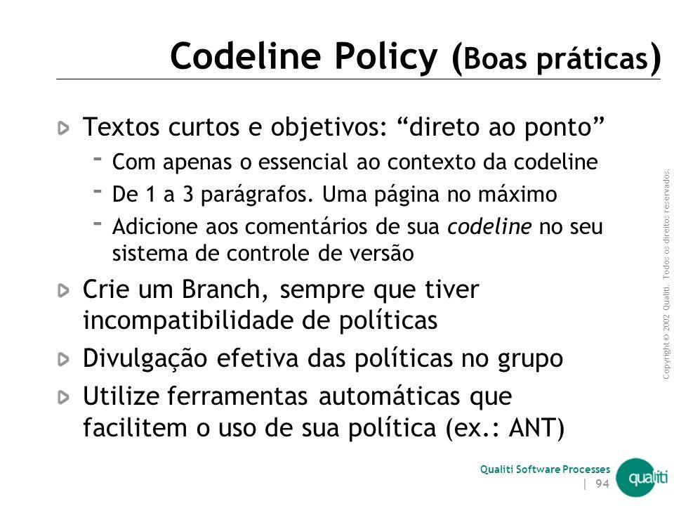 Copyright © 2002 Qualiti. Todos os direitos reservados. Qualiti Software Processes | 93 Codeline Policy ( Solução ) Defina regras para cada codeline c