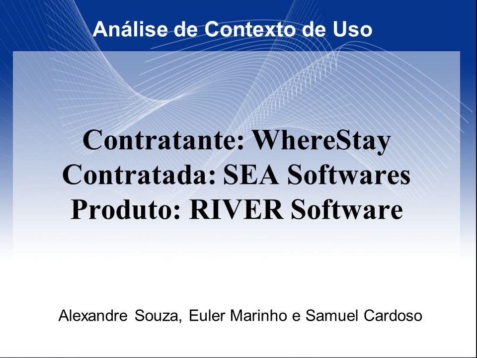Contratante: WhereStay Contratada: SEA Softwares Produto: RIVER Software Análise de Contexto de Uso Alexandre Souza, Euler Marinho e Samuel Cardoso