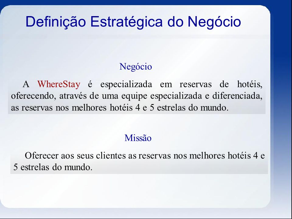 Definição Estratégica do Negócio Negócio A WhereStay é especializada em reservas de hotéis, oferecendo, através de uma equipe especializada e diferenc