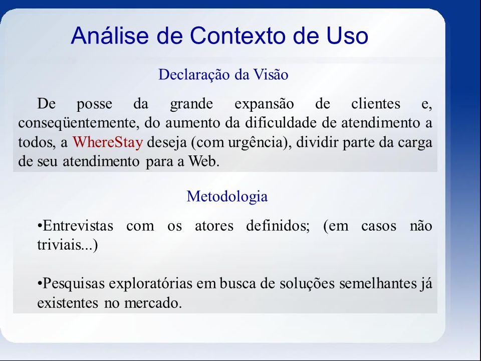 Análise de Contexto de Uso Declaração da Visão De posse da grande expansão de clientes e, conseqüentemente, do aumento da dificuldade de atendimento a
