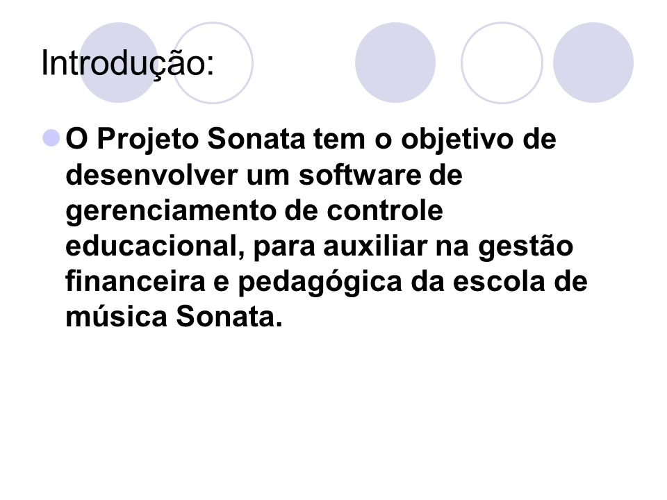 Introdução: O Projeto Sonata tem o objetivo de desenvolver um software de gerenciamento de controle educacional, para auxiliar na gestão financeira e pedagógica da escola de música Sonata.