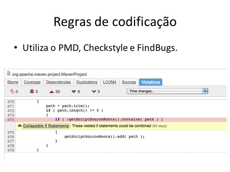 Regras de codificação Utiliza o PMD, Checkstyle e FindBugs.