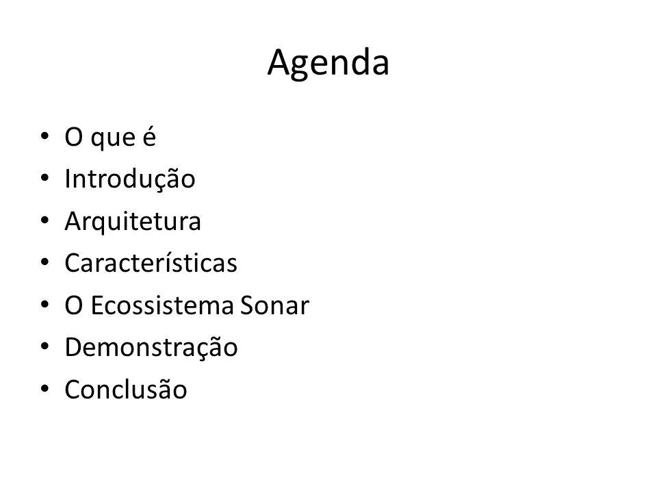 Agenda O que é Introdução Arquitetura Características O Ecossistema Sonar Demonstração Conclusão