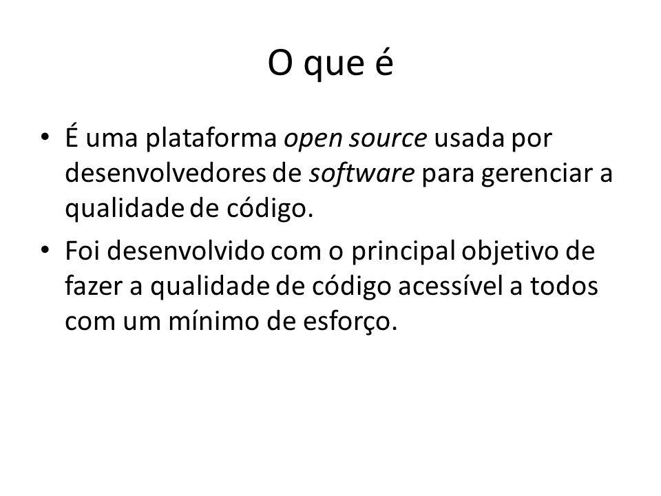 O que é É uma plataforma open source usada por desenvolvedores de software para gerenciar a qualidade de código. Foi desenvolvido com o principal obje