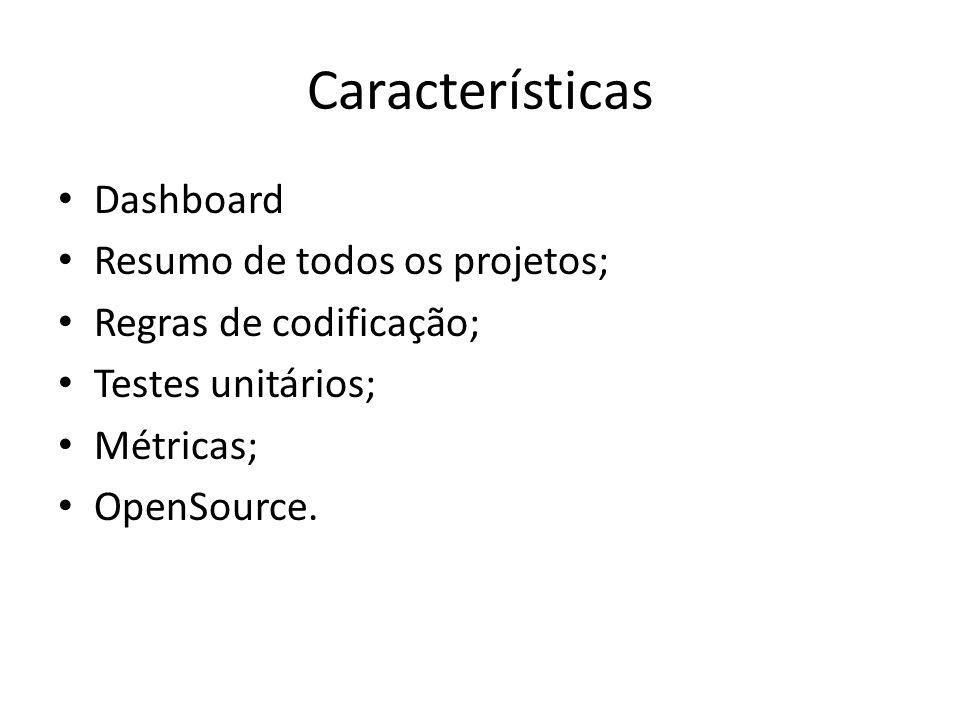 Características Dashboard Resumo de todos os projetos; Regras de codificação; Testes unitários; Métricas; OpenSource.