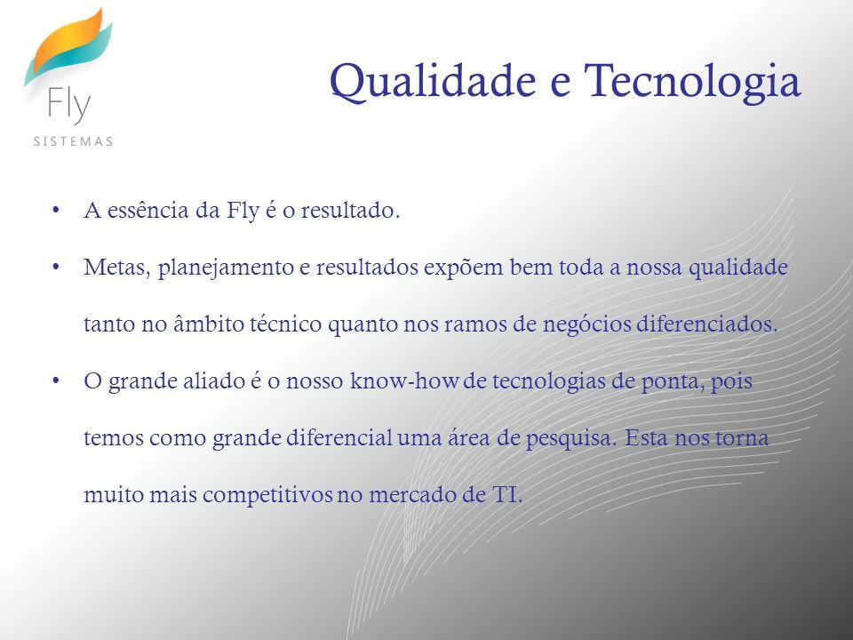 Qualidade e Tecnologia A essência da Fly é o resultado. Metas, planejamento e resultados expõem bem toda a nossa qualidade tanto no âmbito técnico qua