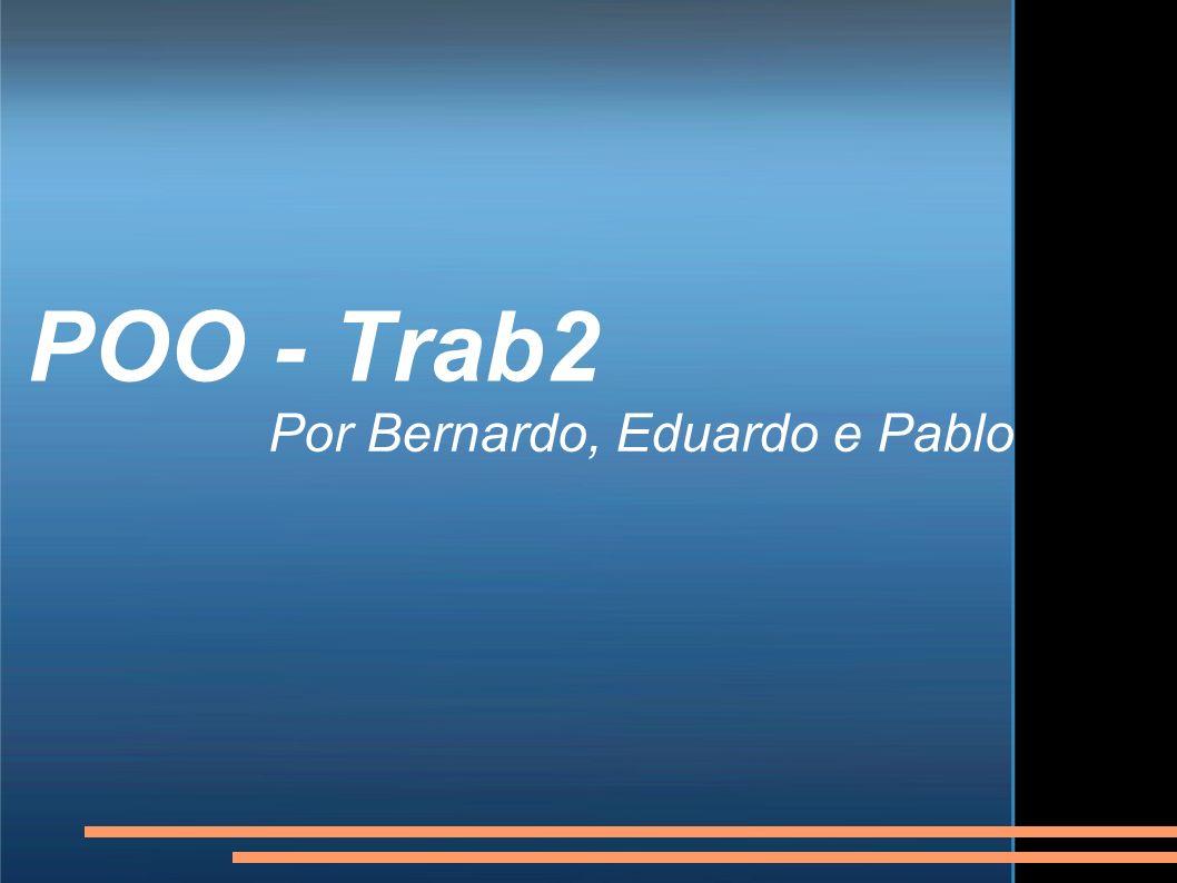 POO - Trab2 Por Bernardo, Eduardo e Pablo