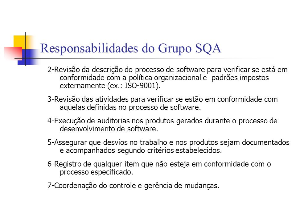 Responsabilidades do Grupo SQA 2-Revisão da descrição do processo de software para verificar se está em conformidade com a política organizacional e p
