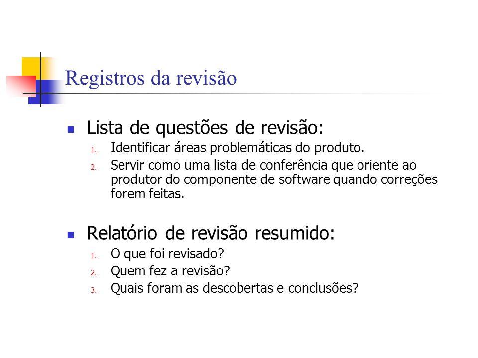 Registros da revisão Lista de questões de revisão: 1. Identificar áreas problemáticas do produto. 2. Servir como uma lista de conferência que oriente