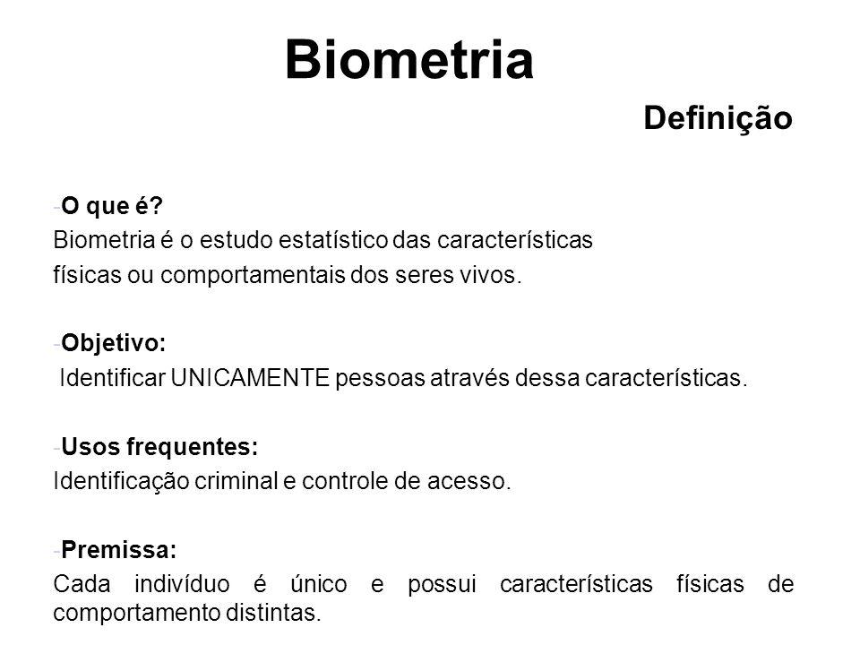 Biometria Tipos de biometria e principais características A- Veias: confiabilidade média, difícil de fraudar, alto custo.