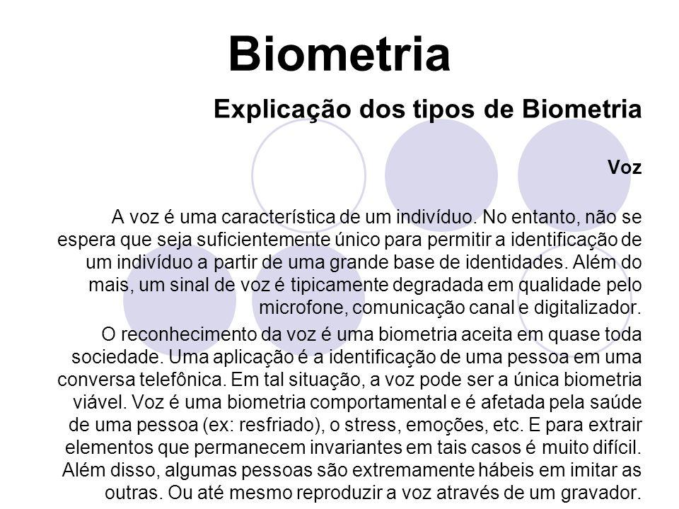 Biometria Explicação dos tipos de Biometria Voz A voz é uma característica de um indivíduo. No entanto, não se espera que seja suficientemente único p
