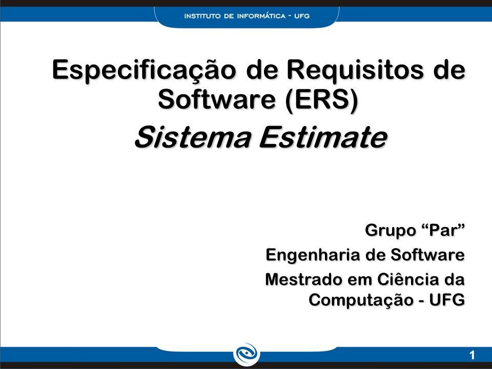 1 Especificação de Requisitos de Software (ERS) Sistema Estimate Grupo Par Engenharia de Software Mestrado em Ciência da Computação - UFG