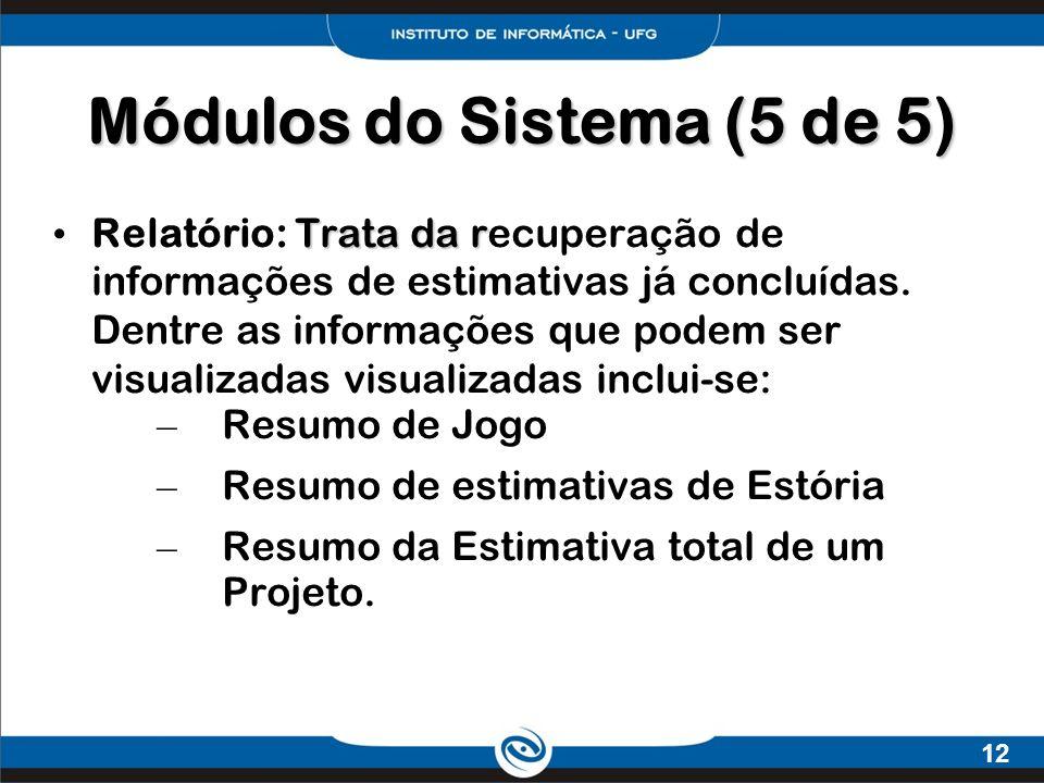 12 Trata da r Relatório: Trata da recuperação de informações de estimativas já concluídas. Dentre as informações que podem ser visualizadas visualizad