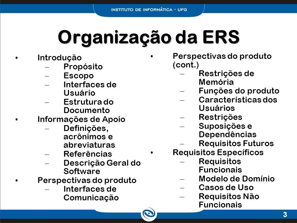 3 Organização da ERS Introdução – Propósito – Escopo – Interfaces de Usuário – Estrutura do Documento Informações de Apoio – Definições, acrônimos e a