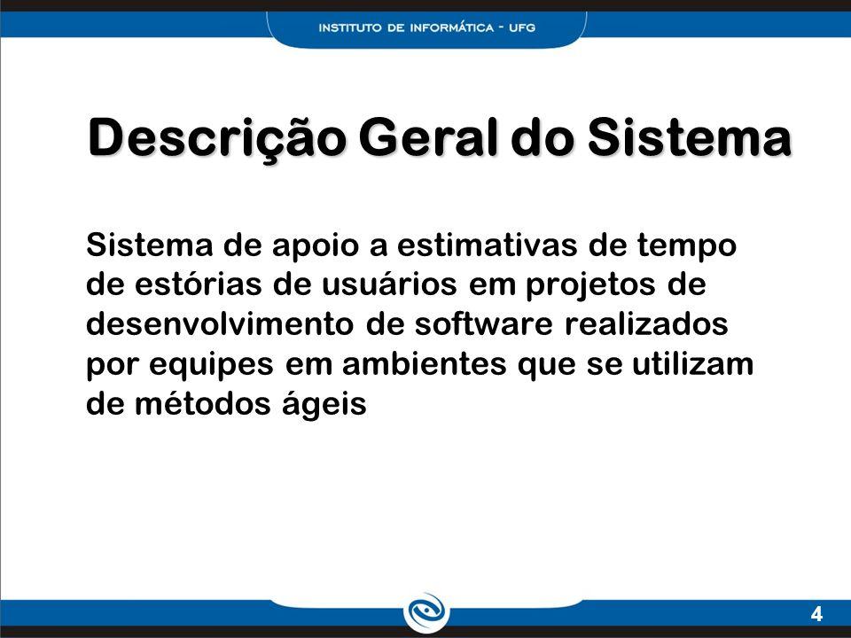 4 Descrição Geral do Sistema Sistema de apoio a estimativas de tempo de estórias de usuários em projetos de desenvolvimento de software realizados por
