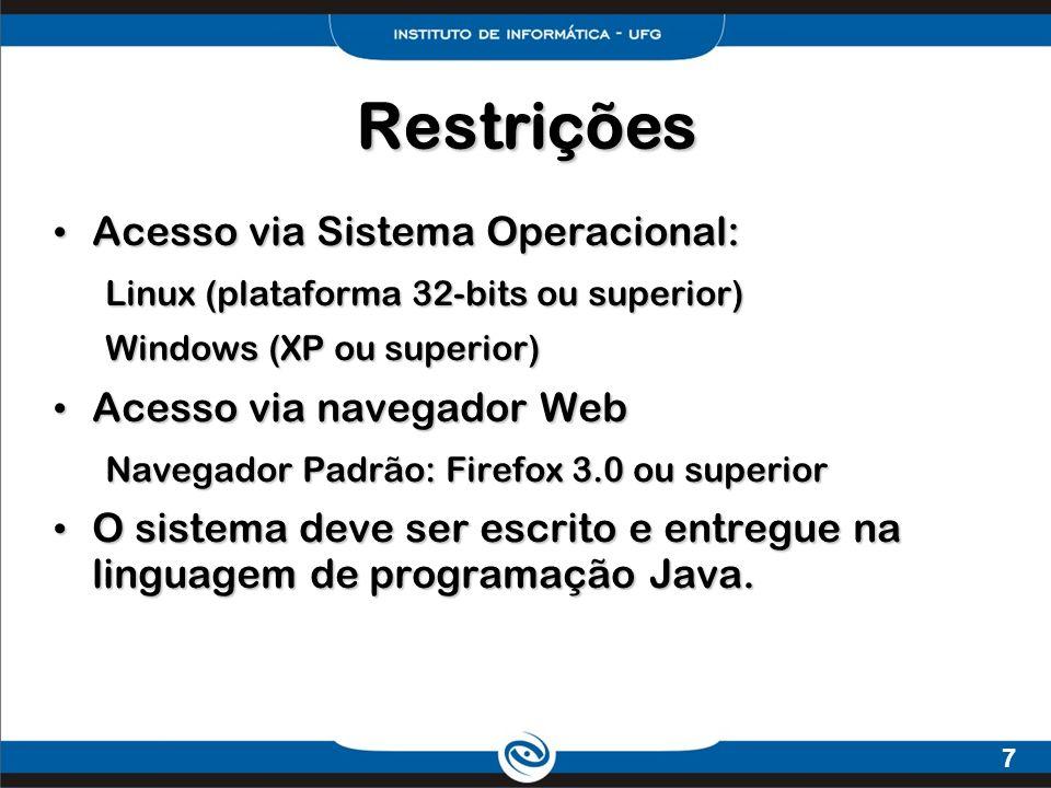 7 Restrições Acesso via Sistema Operacional: Acesso via Sistema Operacional: Linux (plataforma 32-bits ou superior) Windows (XP ou superior) Acesso vi