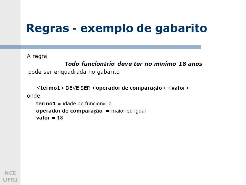 NCE UFRJ Regras - exemplo de gabarito A regra Todo funcion á rio deve ter no m í nimo 18 anos pode ser enquadrada no gabarito DEVE SER onde termo1 = idade do funcion á rio operador de compara ç ão = maior ou igual valor = 18