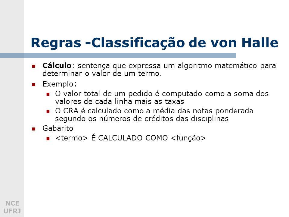 NCE UFRJ Regras -Classificação de von Halle Cálculo: sentença que expressa um algoritmo matemático para determinar o valor de um termo. Exemplo : O va