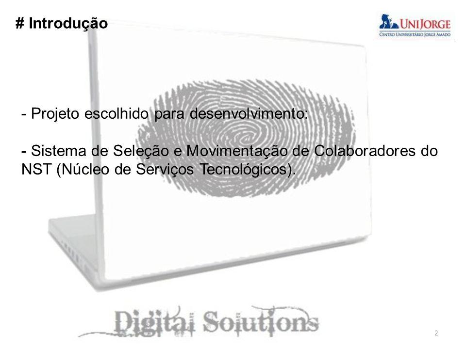 # Introdução - Projeto escolhido para desenvolvimento: - Sistema de Seleção e Movimentação de Colaboradores do NST (Núcleo de Serviços Tecnológicos).