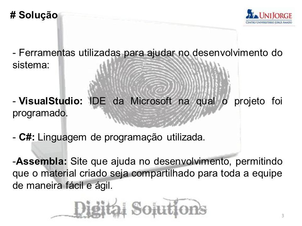 # Solução - Ferramentas utilizadas para ajudar no desenvolvimento do sistema: - VisualStudio: IDE da Microsoft na qual o projeto foi programado. - C#: