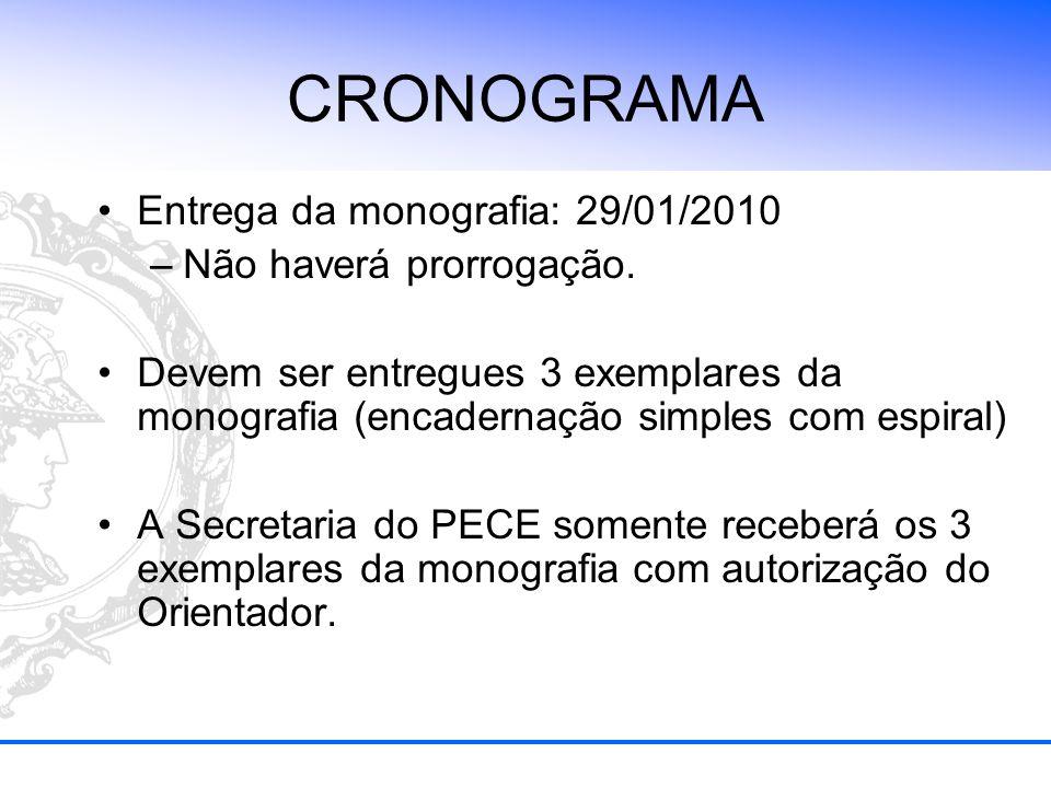 CRONOGRAMA Entrega da monografia: 29/01/2010 –Não haverá prorrogação. Devem ser entregues 3 exemplares da monografia (encadernação simples com espiral