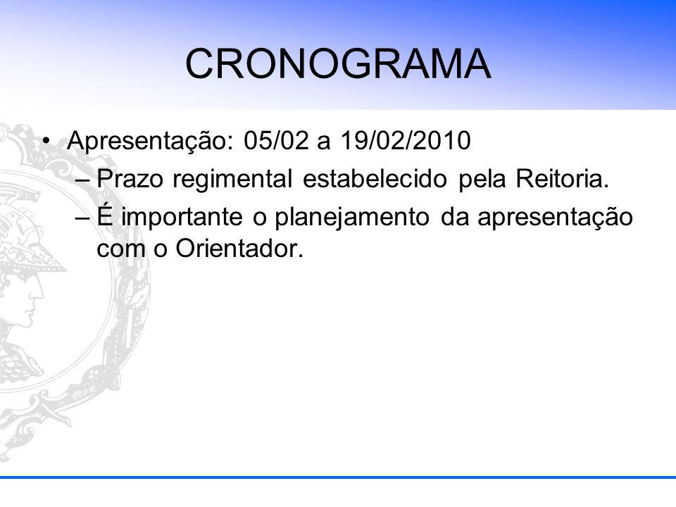 CRONOGRAMA Apresentação: 05/02 a 19/02/2010 –Prazo regimental estabelecido pela Reitoria. –É importante o planejamento da apresentação com o Orientado