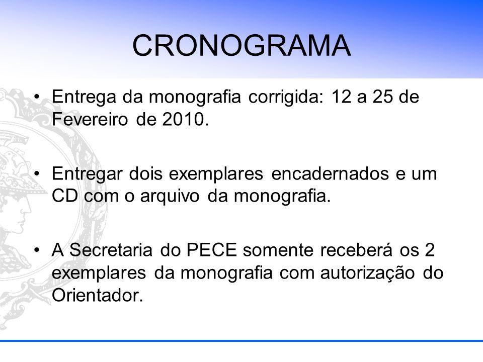 CRONOGRAMA Entrega da monografia corrigida: 12 a 25 de Fevereiro de 2010. Entregar dois exemplares encadernados e um CD com o arquivo da monografia. A