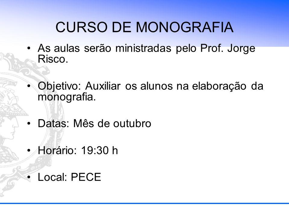 CURSO DE MONOGRAFIA As aulas serão ministradas pelo Prof. Jorge Risco. Objetivo: Auxiliar os alunos na elaboração da monografia. Datas: Mês de outubro