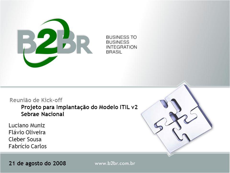 Reunião de Kick-off Projeto para Implantação do Modelo ITIL v2 Sebrae Nacional 21 de agosto do 2008 Luciano Muniz Flávio Oliveira Cleber Sousa Fabríci