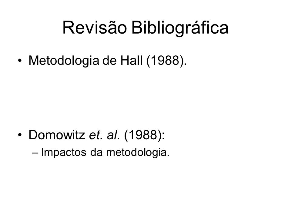 Revisão Bibliográfica Metodologia de Hall (1988). Domowitz et. al. (1988): –Impactos da metodologia.