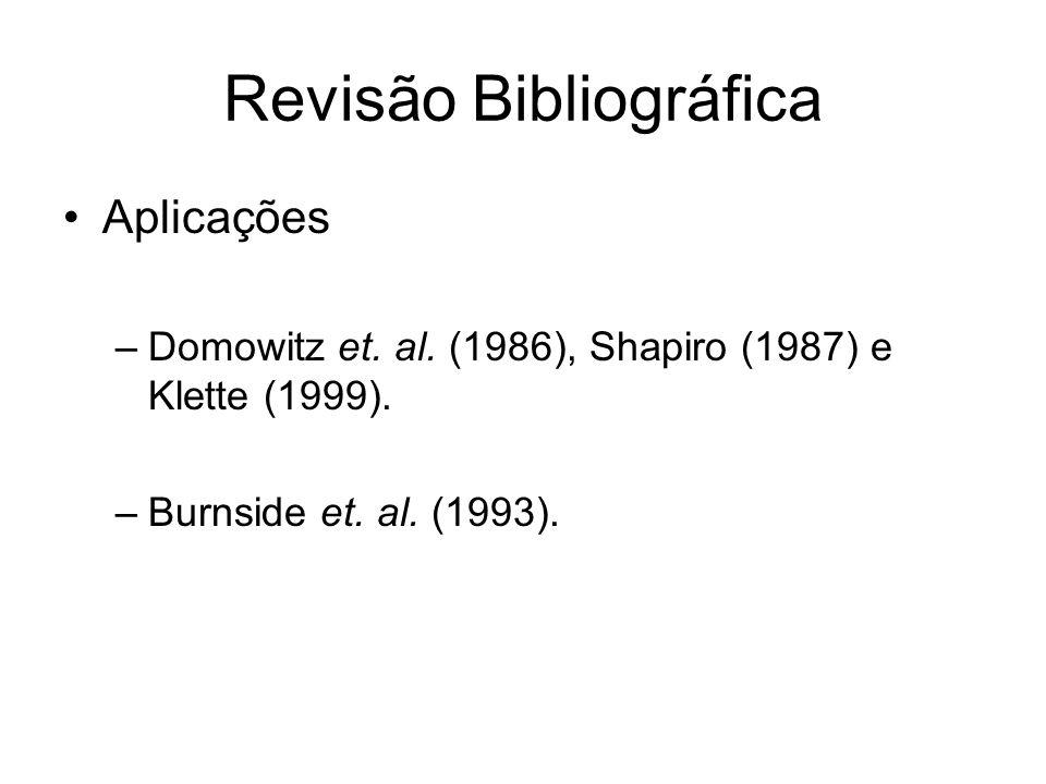 Revisão Bibliográfica Aplicações –Domowitz et. al. (1986), Shapiro (1987) e Klette (1999). –Burnside et. al. (1993).