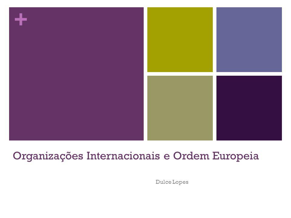 + Organizações Internacionais e Ordem Europeia Dulce Lopes