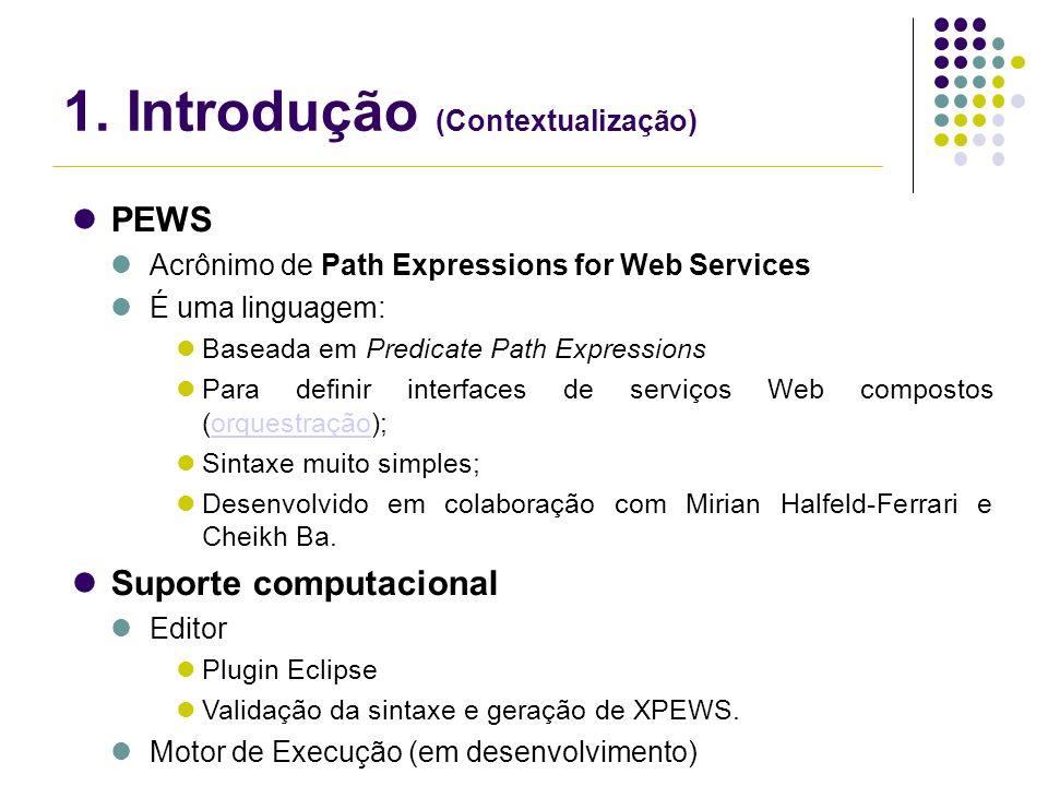 1. Introdução (Contextualização) PEWS Acrônimo de Path Expressions for Web Services É uma linguagem: Baseada em Predicate Path Expressions Para defini