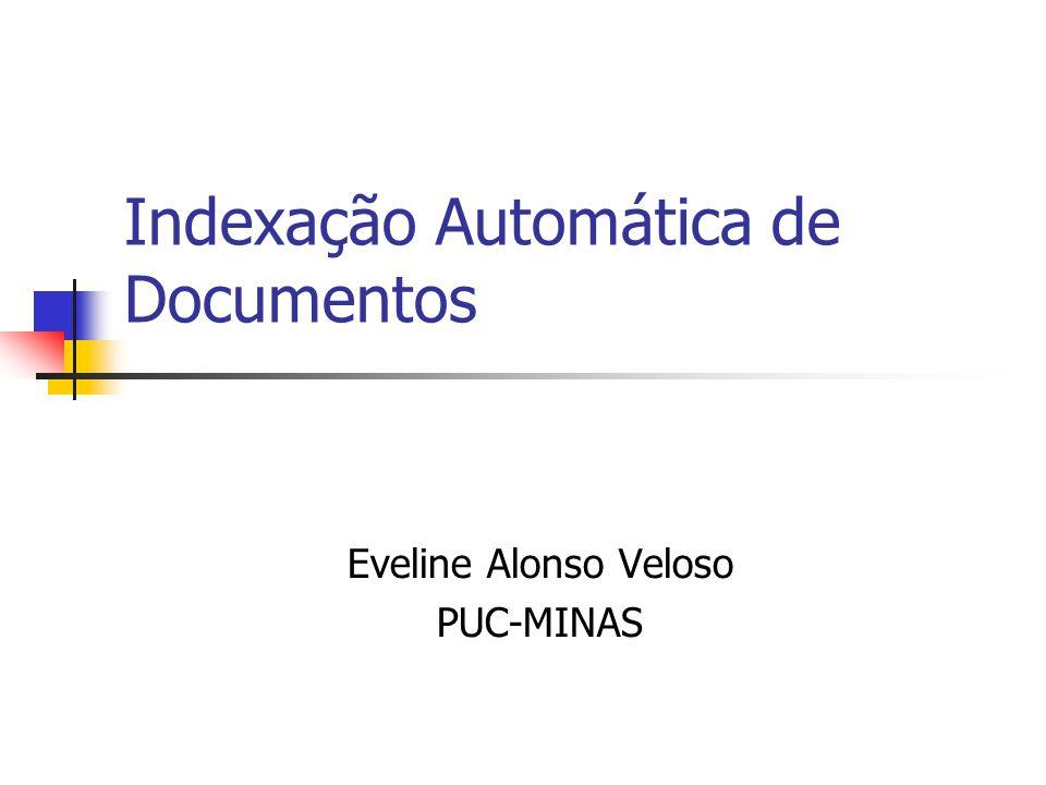 Indexação Automática de Documentos Eveline Alonso Veloso PUC-MINAS