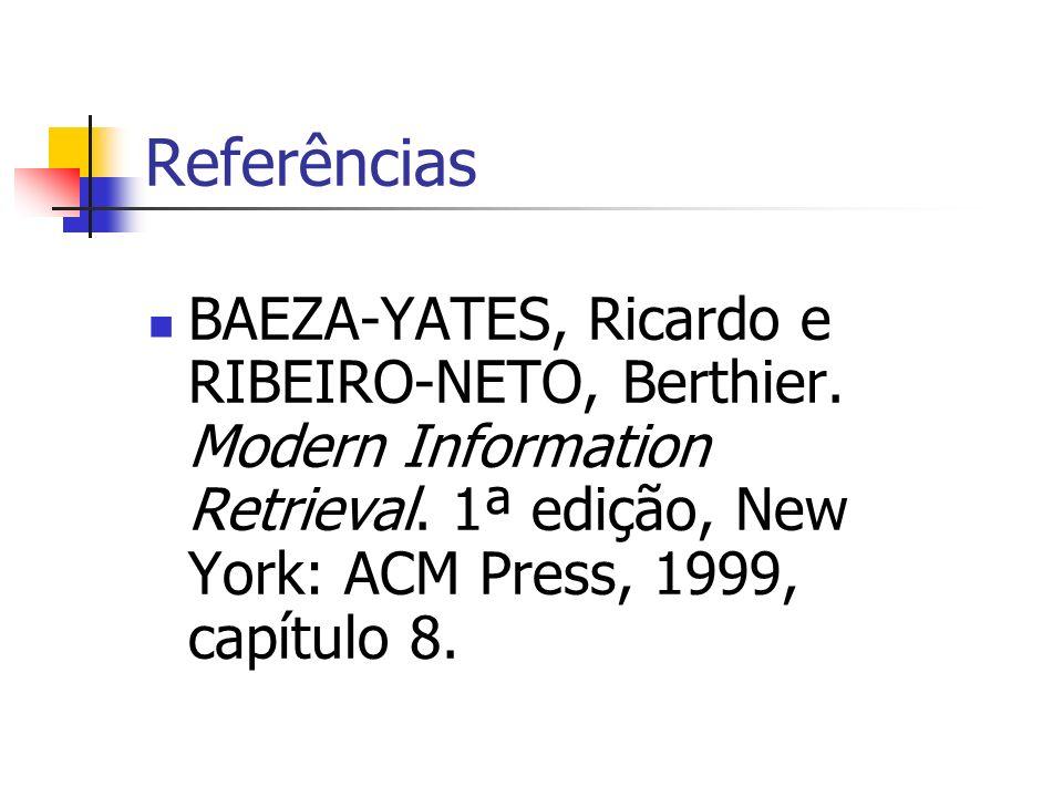 Referências BAEZA-YATES, Ricardo e RIBEIRO-NETO, Berthier. Modern Information Retrieval. 1ª edição, New York: ACM Press, 1999, capítulo 8.