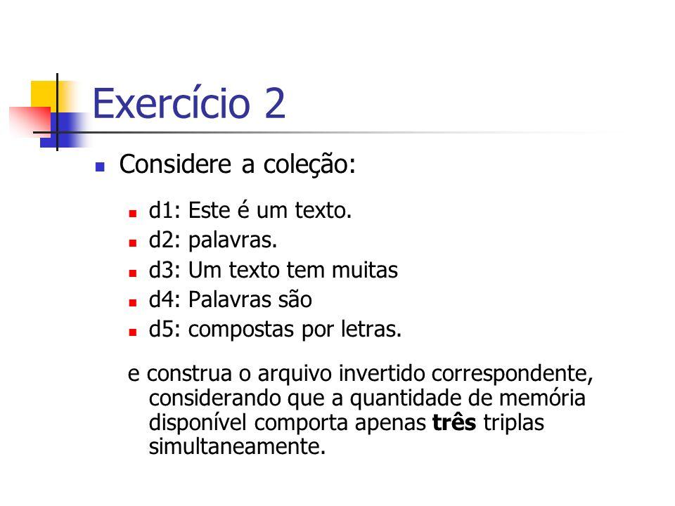 Exercício 2 Considere a coleção: d1: Este é um texto. d2: palavras. d3: Um texto tem muitas d4: Palavras são d5: compostas por letras. e construa o ar
