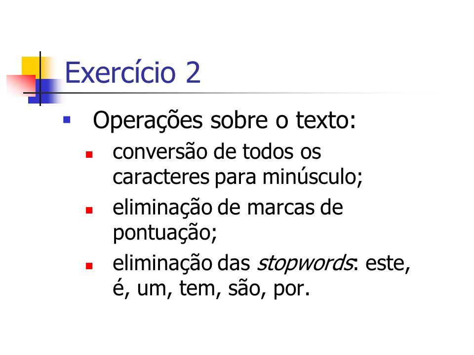 Operações sobre o texto: conversão de todos os caracteres para minúsculo; eliminação de marcas de pontuação; eliminação das stopwords: este, é, um, te